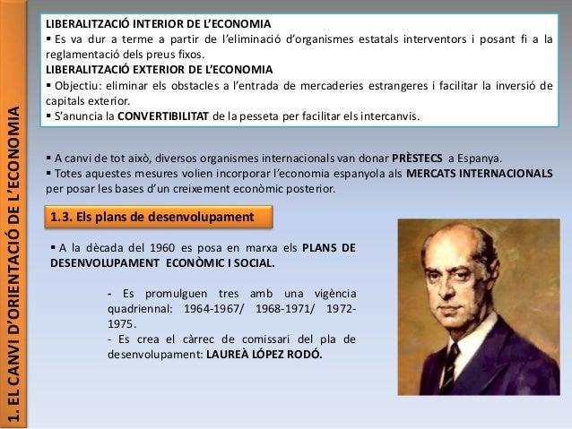 1.ELCANVID'ORIENTACIÓDEL'ECONOMIA LIBERALITZACIÓ INTERIOR DE L'ECONOMIA  Es va dur a terme a partir de l'eliminació d'org...