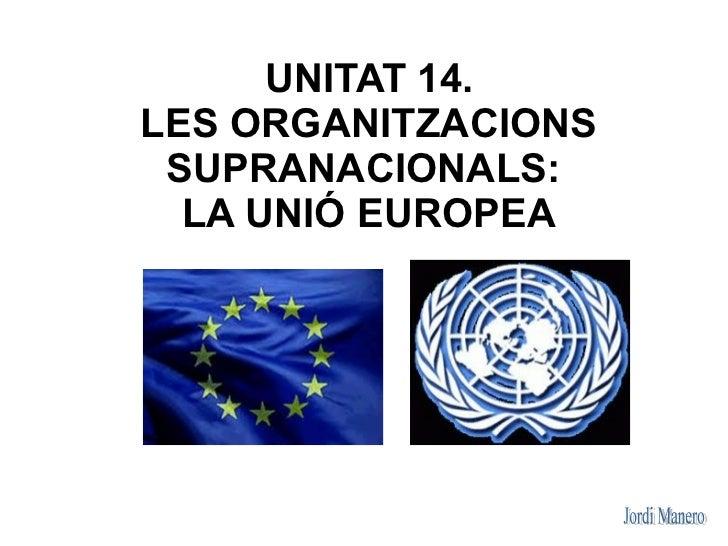 UNITAT 14.LES ORGANITZACIONS SUPRANACIONALS:  LA UNIÓ EUROPEA