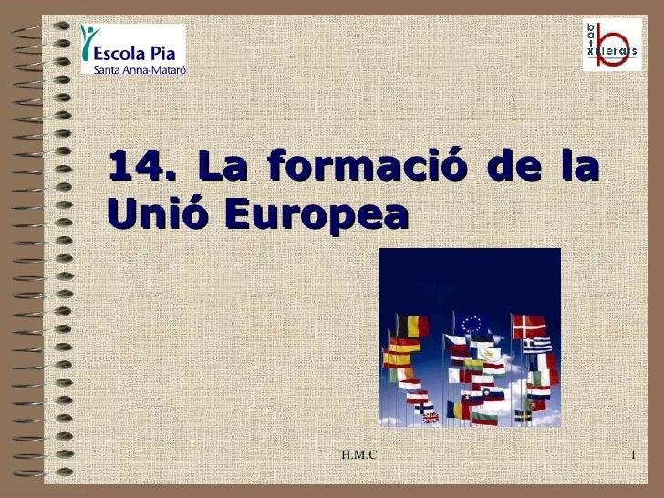 H.M.C. 14. La formació de la Unió Europea