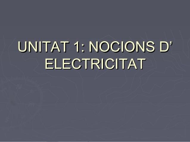 UNITAT 1: NOCIONS D'   ELECTRICITAT