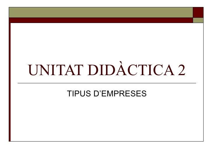 UNITAT DIDÀCTICA 2 TIPUS D'EMPRESES