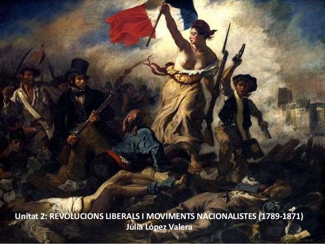 Unitat 2: REVOLUCIONS LIBERALS I MOVIMENTS NACIONALISTES (1789-1871) Júlia López Valera