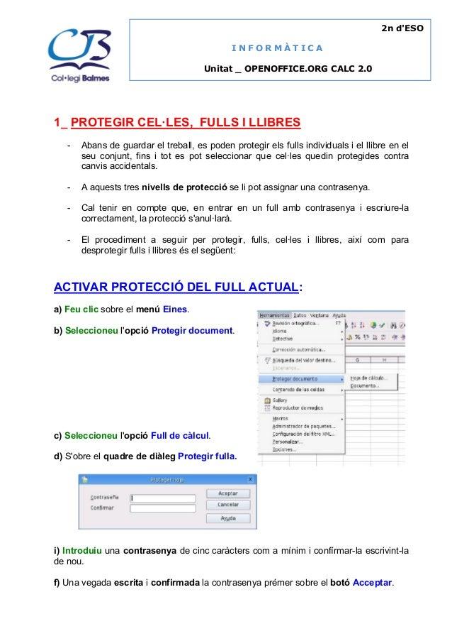 2n d'ESO INFORMÀTICA Unitat _ OPENOFFICE.ORG CALC 2.0  1_ PROTEGIR CEL·LES, FULLS I LLIBRES -  Abans de guardar el treball...