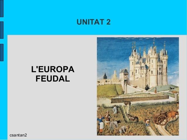 UNITAT 2  L'EUROPA  FEUDAL  csantan2