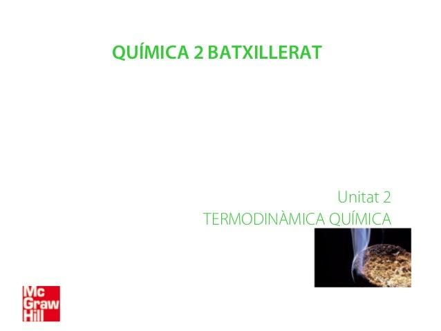 QUÍMICA 2 BATXILLERAT Unitat 2 TERMODINÀMICA QUÍMICA