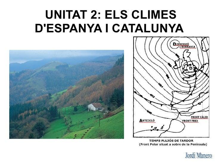 UNITAT 2: ELS CLIMESDESPANYA I CATALUNYA