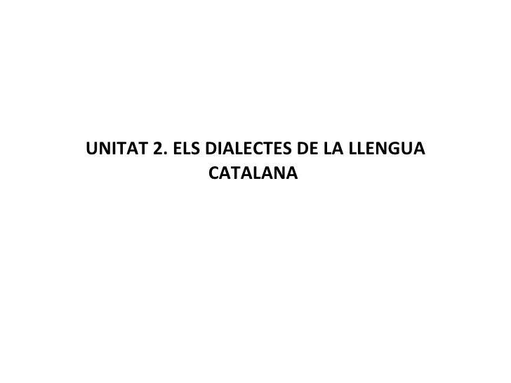 UNITAT 2. ELS DIALECTES DE LA LLENGUA CATALANA