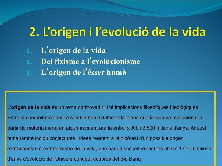 <ul><li>L'origen de la vida </li></ul><ul><li>Del fixisme a l'evolucionisme </li></ul><ul><li>L'origen de l'ésser humà </l...