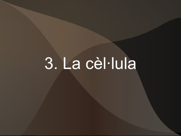 3. La cèl·lula
