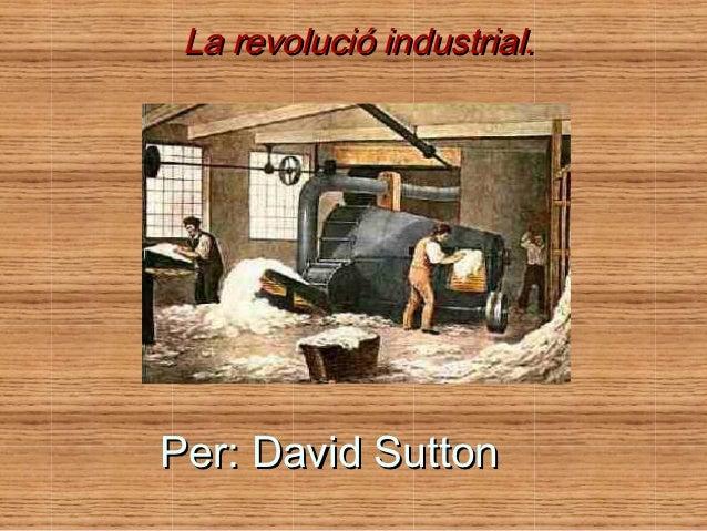 La revolució industrial.Per: David Sutton