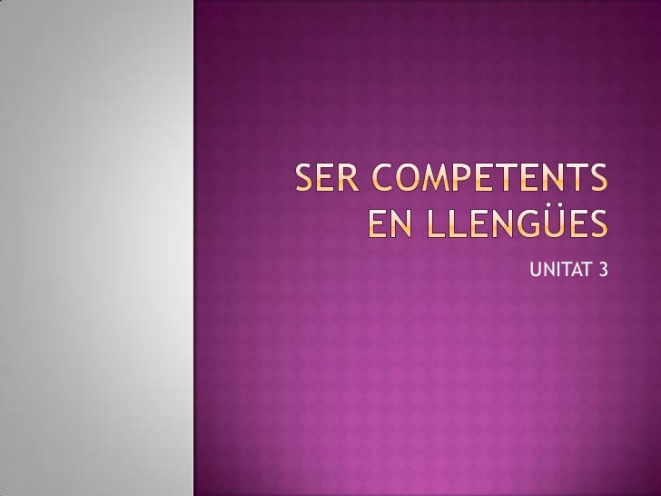 SER COMPETENTS EN LLENGÜES<br />UNITAT 3<br />