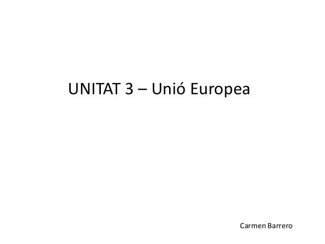 UNITAT 3 – Unió Europea Carmen Barrero