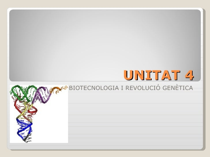 UNITAT 4 BIOTECNOLOGIA I REVOLUCIÓ GENÈTICA