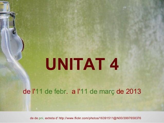UNITAT 4 de l'11 de febr. a l'11 de març de 2013 de de pni, extreta d' http://www.flickr.com/photos/16391511@N00/3997658376