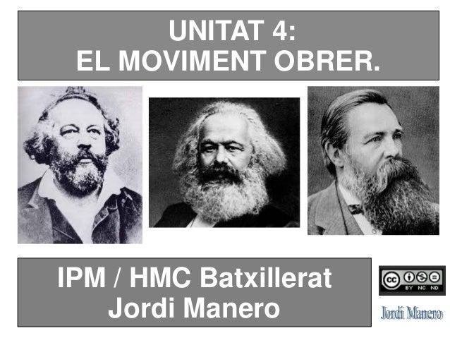 UNITAT 4: EL MOVIMENT OBRER. IPM / HMC Batxillerat Jordi Manero