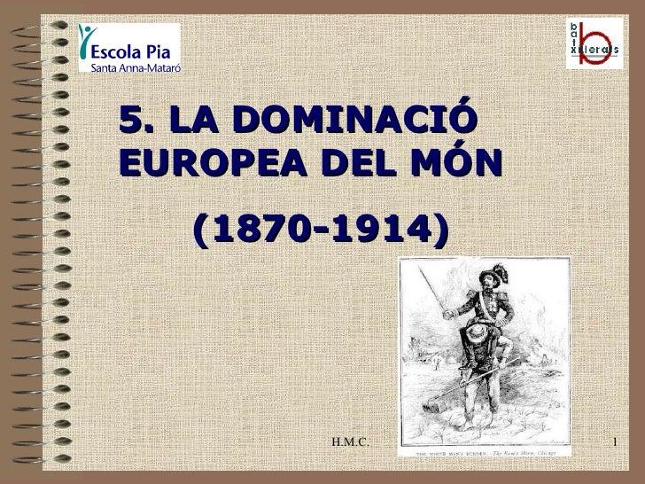 H.M.C. 5. LA DOMINACIÓ EUROPEA DEL MÓN (1870-1914)