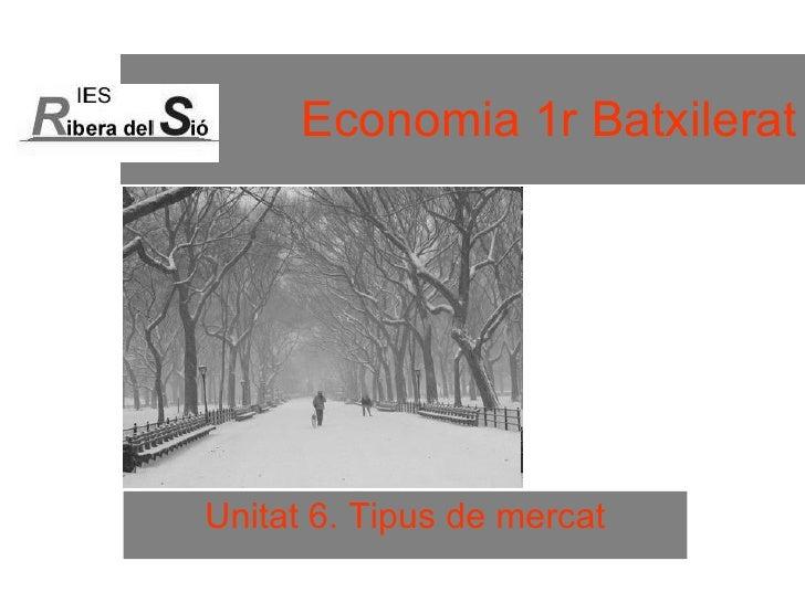 Economia 1r Batxilerat Unitat 6. Tipus de mercat