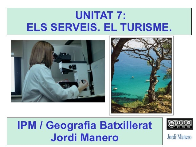 IPM / Geografia Batxillerat Jordi Manero UNITAT 7: ELS SERVEIS. EL TURISME.