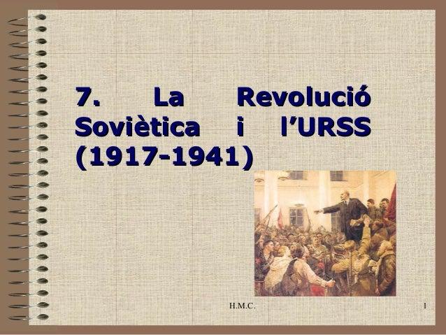 7.   La   RevolucióSoviètica i l'URSS(1917-1941)         H.M.C.       1