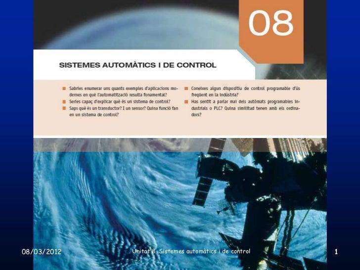 08/03/2012   Unitat 8. Sistemes automàtics i de control   1