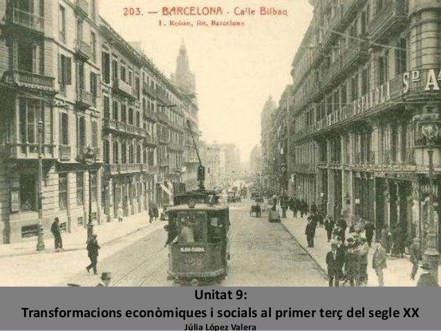 Unitat 9: Transformacions econòmiques i socials al primer terç del segle XX Júlia López Valera
