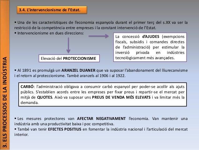 3. ELS PROCESSOS DE LA INDÚSTRIA  3.4. L'intervencionisme de l'Estat.  Una de les característiques de l'economia espanyol...