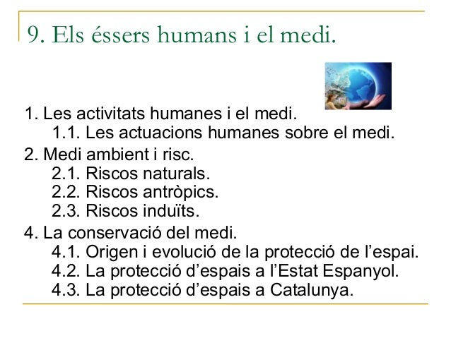 9. Els éssers humans i el medi.1. Les activitats humanes i el medi.    1.1. Les actuacions humanes sobre el medi.2. Medi a...
