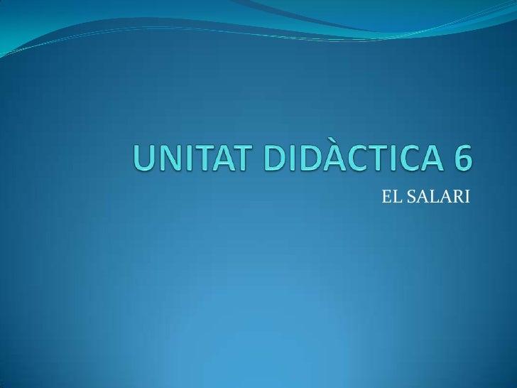 UNITAT DIDÀCTICA 6<br />EL SALARI<br />