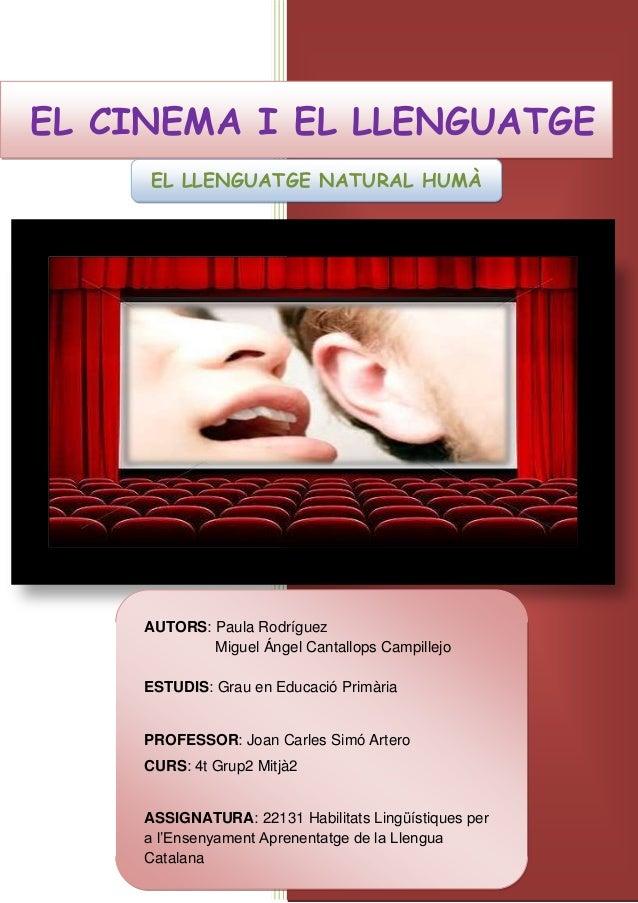 EL CINEMA I EL LLENGUATGE EL LLENGUATGE NATURAL HUMÀ AUTORS: Paula Rodríguez Miguel Ángel Cantallops Campillejo ESTUDIS: G...