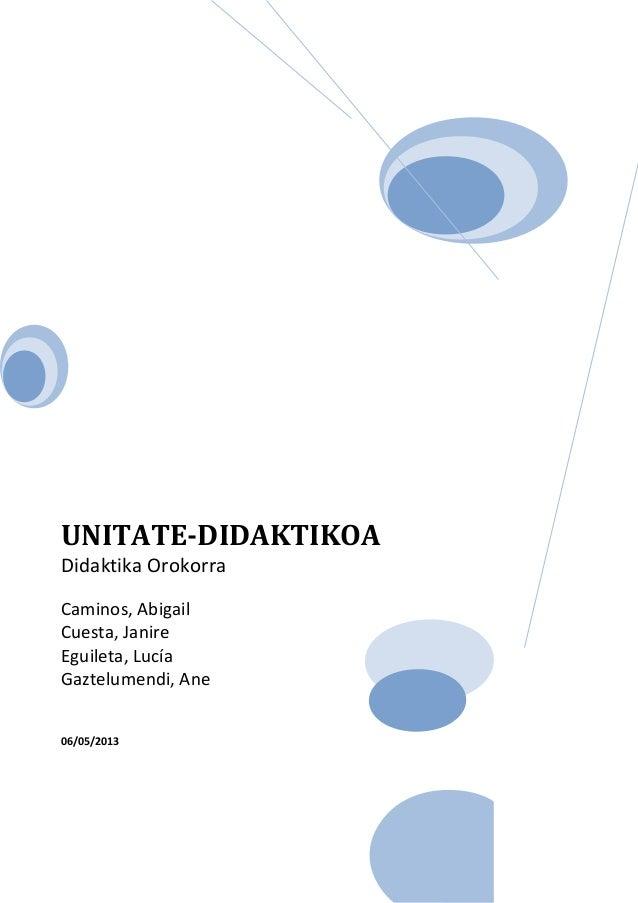 UNITATE-DIDAKTIKOADidaktika OrokorraCaminos, AbigailCuesta, JanireEguileta, LucíaGaztelumendi, Ane06/05/2013