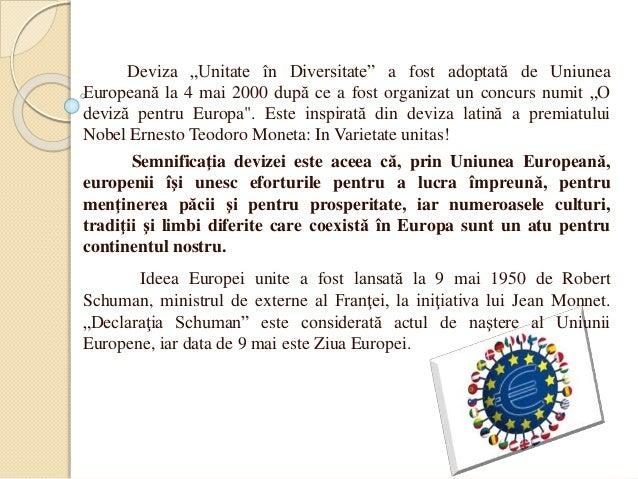 """Deviza """"Unitate în Diversitate"""" a fost adoptată de Uniunea Europeană la 4 mai 2000 după ce a fost organizat un concurs num..."""