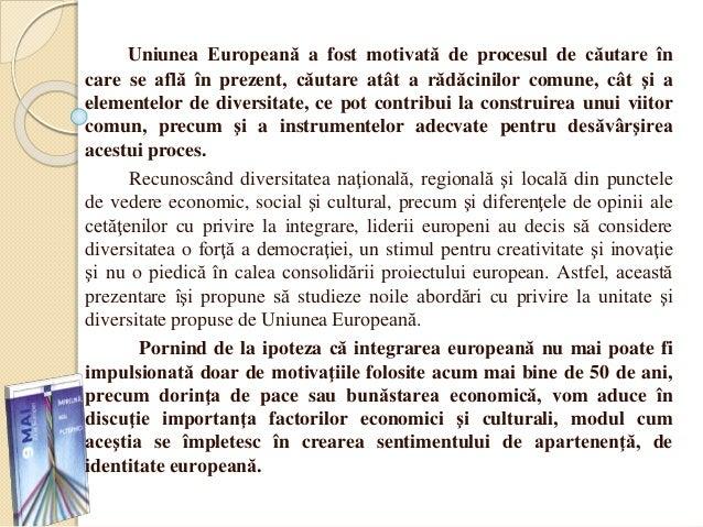 Uniunea Europeană a fost motivată de procesul de căutare în care se află în prezent, căutare atât a rădăcinilor comune, câ...