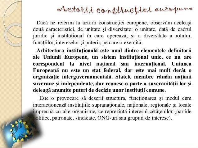 Dacă ne referim la actorii construcţiei europene, observăm aceleaşi două caracteristici, de unitate şi diversitate: o unit...