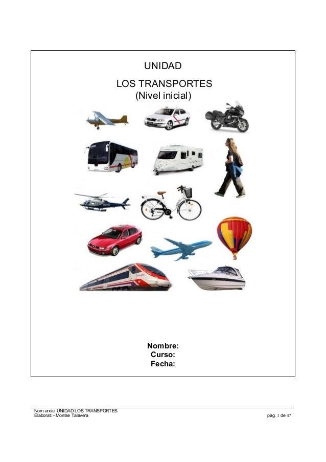 UNIDAD LOS TRANSPORTES (Nivel inicial) Nombre: Curso: Fecha: Nom arxiu: UNIDAD LOS TRANSPORTES Elaborat: - Montse Talavera...