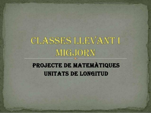 PROJECTE DE MATEMÀTIQUES   UNITATS DE LONGITUD