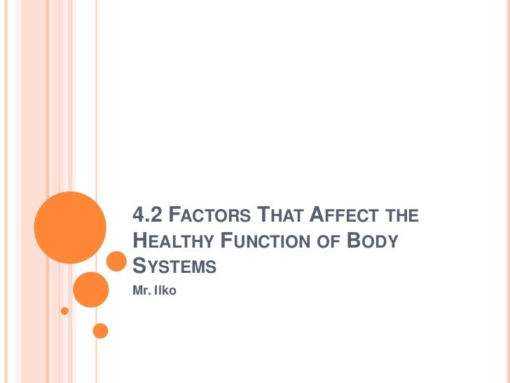 4.2 FACTORS THAT AFFECT THEHEALTHY FUNCTION OF BODYSYSTEMSMr. Ilko