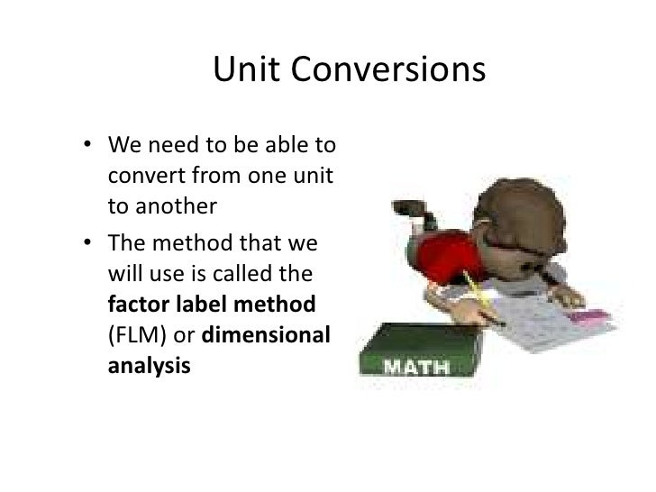 Unit Conversions<br />We need to be able to convert from one unit to another<br />The method that we will use is called th...