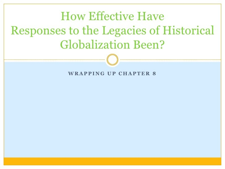 How Effective Have Responses to the Legacies of Historical         Globalization Been?             WRAPPING UP CHAPTER 8