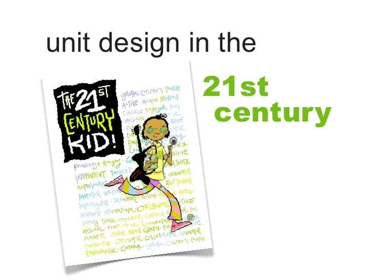 unit design in the              21st               century
