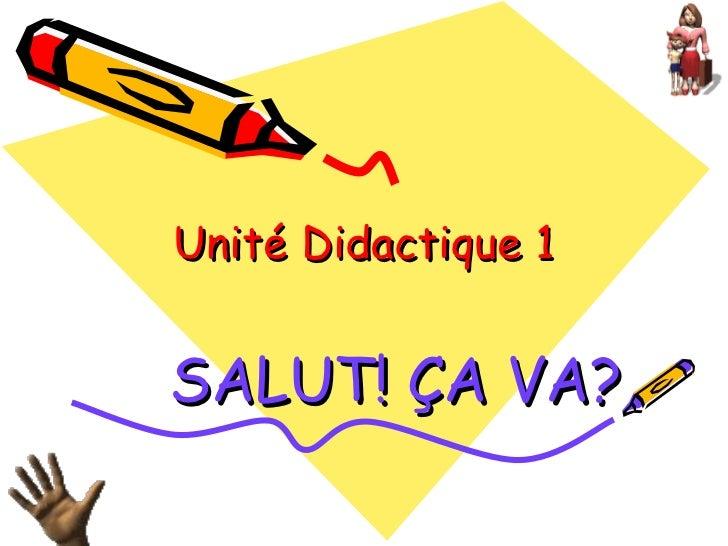 Unité Didactique 1 SALUT! ÇA VA?