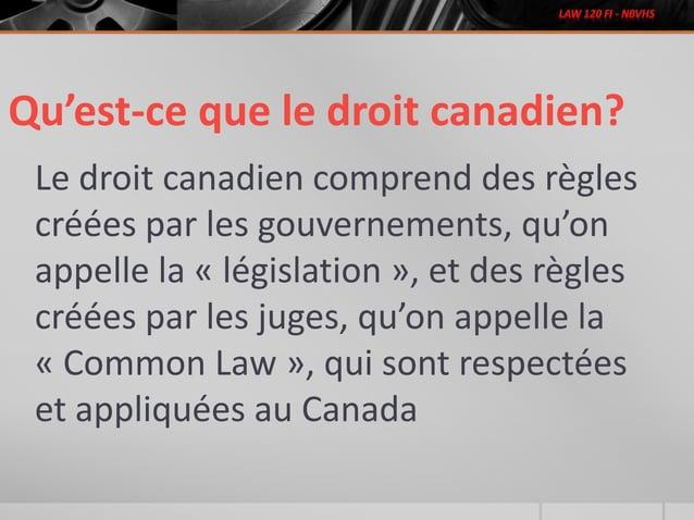 Le droit canadien comprend des règles créées par les gouvernements, qu'on appelle la « législation », et des règles créées...