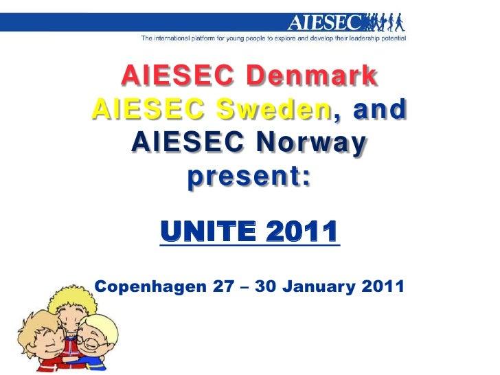 AIESEC DenmarkAIESEC Sweden, andAIESEC Norwaypresent:<br />UNITE 2011<br />Copenhagen 27 – 30 January 2011<br />