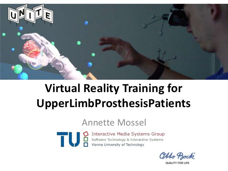 Virtual Reality Training forUpperLimbProsthesisPatients                       Annette Mossel22th August 2012 |Annette Moss...