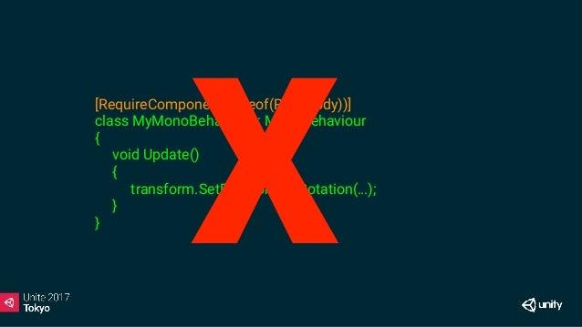 Common errors: Rigidbody movement • Do not move GameObjects with Rigidbodies via their Transform • Use Rigidbody.MovePosit...
