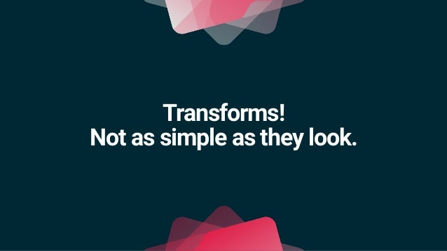 """Transforms? • Every GameObject has one. • When they change, they send out messages. • C++: """"OnTransformChanged"""" • When rep..."""