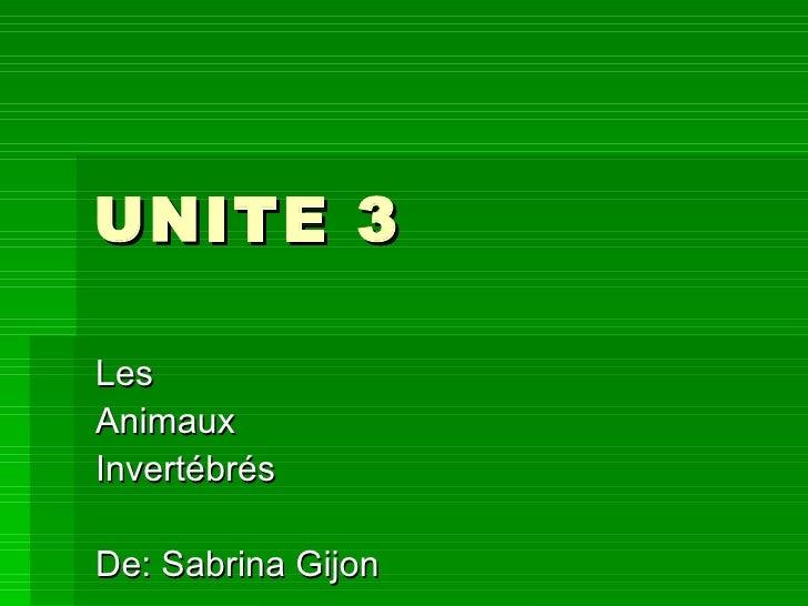 UNITE 3LesAnimauxInvertébrésDe: Sabrina Gijon