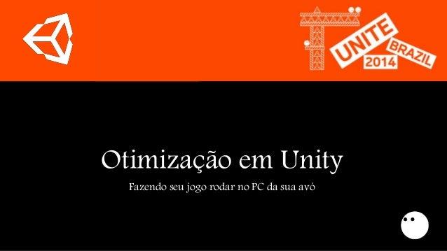 Otimização em Unity  Fazendo seu jogo rodar no PC da sua avó
