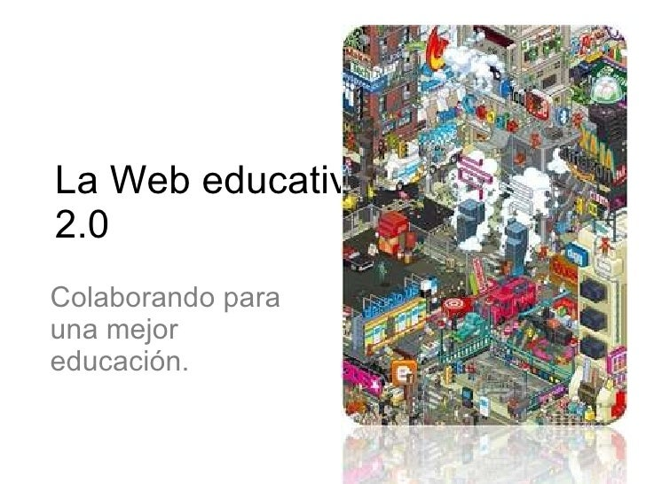 La Web educativa 2.0 Colaborando para una mejor educación.