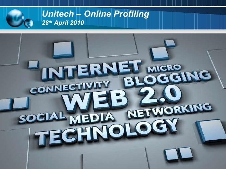 Unitech – Online Profiling  28 th  April 2010