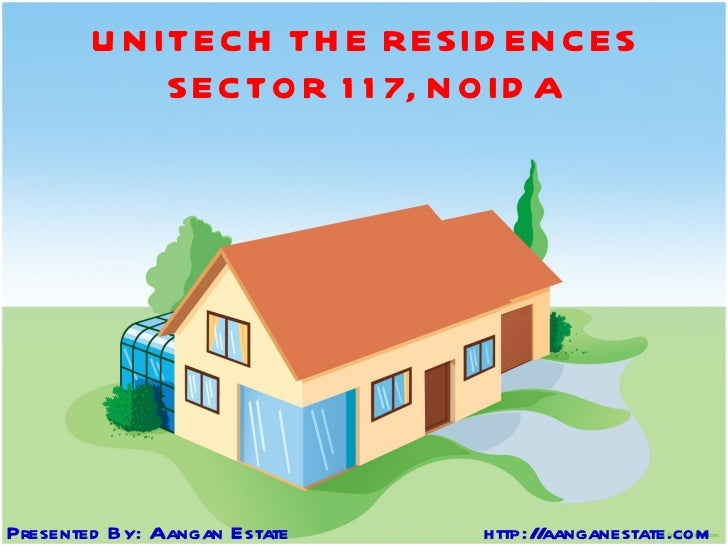 UNITECH THE RESIDENCES SECTOR 117, NOIDA Presented By: Aangan Estate  http://aanganestate.com